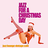 Jazz for a Christmas Day (Jazz Lounge Vintage Cafè)