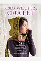 Cold Weather Crochet: 21 Cozy Garments, Accessories, and Afghans to Keep You Warm Paperback