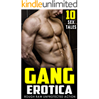 Gang Erotica - Rough, Raw, Unprotected Action (10 Sex Tales)
