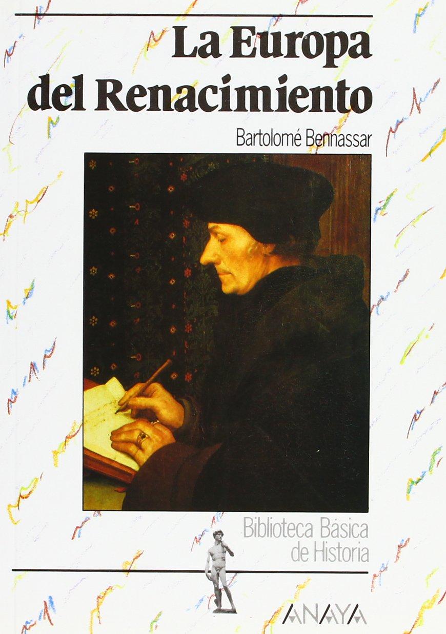 La Europa del Renacimiento Historia Y Literatura - Biblioteca Básica De Historia: Amazon.es: Bennassar, Bartolomé: Libros