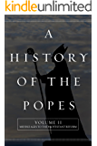 A History of the Popes: Volume II: Middle Ages to the Protestant Reform