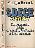 Sdece [service de documentation exterieure et de contre-espionnage], service 7 : l'extraordinaire av