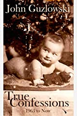 True Confessions: 1965 to Now Kindle Edition