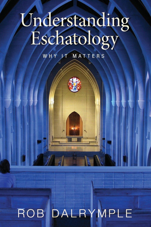 Understanding Eschatology: Why It Matters pdf