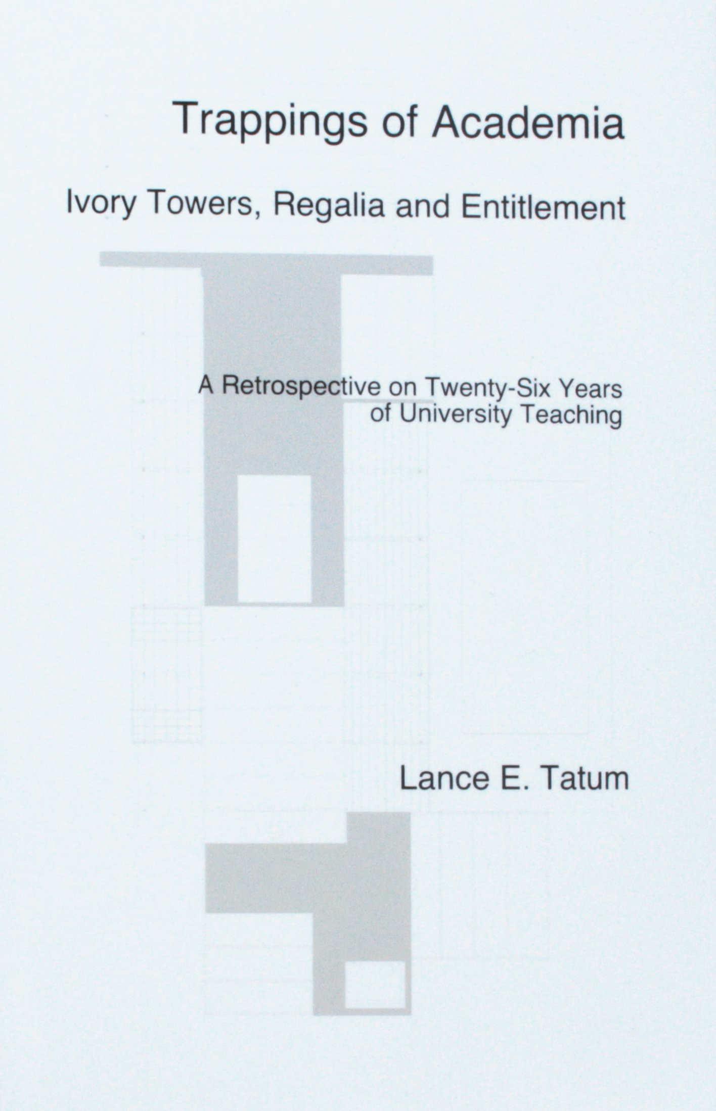 Trappings of Academia, Ivory Towers, Regalia and Entitlement: A Retrospective on Twenty-Six Years of University Teaching ebook