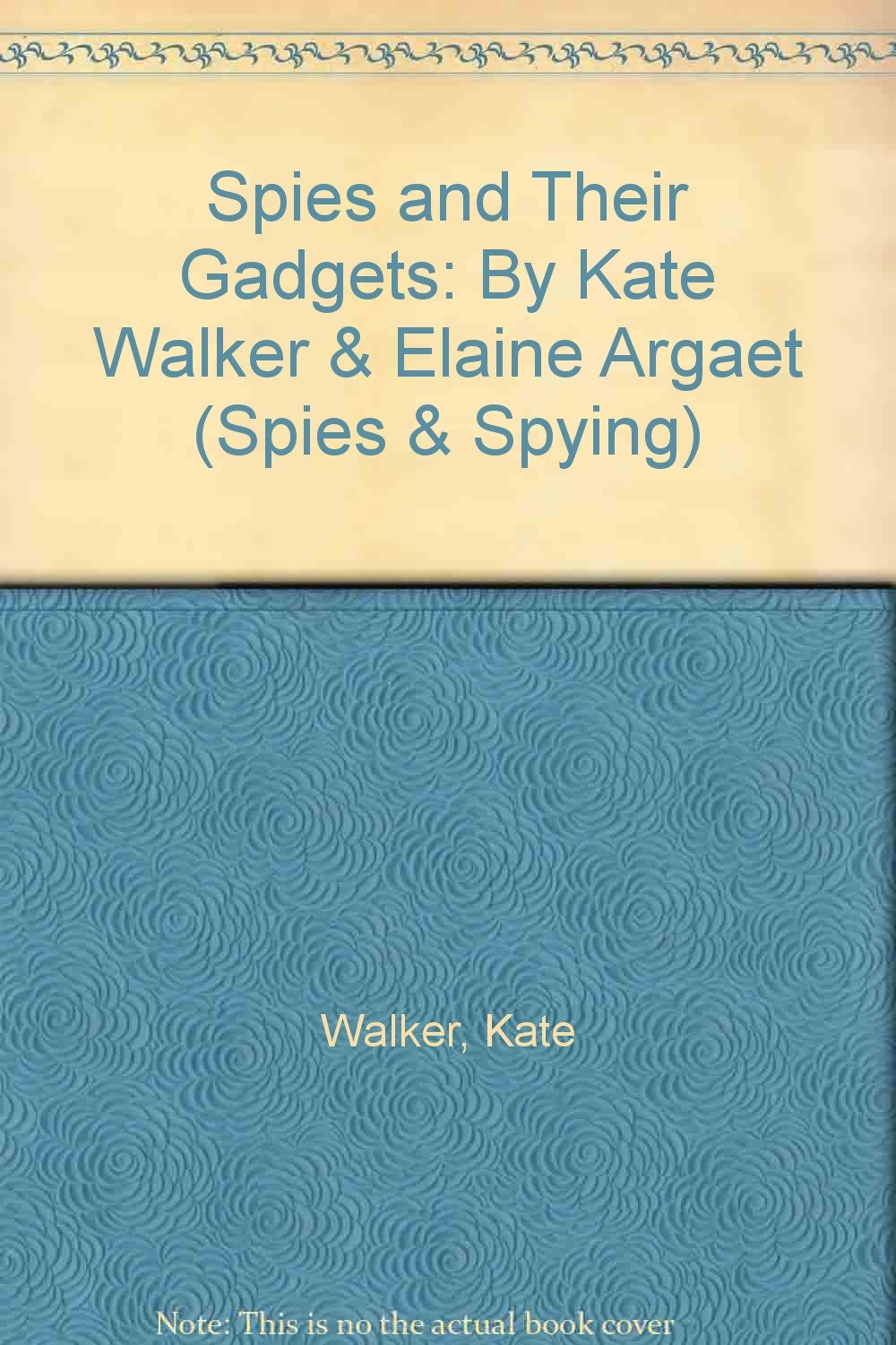 Spies and Their Gadgets: Kate Walker, Elaine Argaet (Spies and Spying)