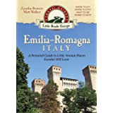 Emilia-Romagna, Italy: A Personal Guide to Little-known Places Foodies Will Love (2) (Little Roads Europe)