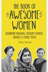 The Book of Awesome Women: Boundary Breakers, Freedom Fighters, Sheroes and Female Firsts Paperback