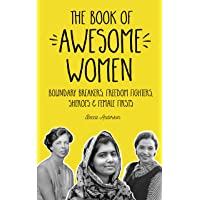 The Book of Awesome Women: Boundary Breakers, Freedom Fighters, Sheroes and Female Firsts