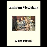 Eminent Victorians: Cardinal Manning - Florence Nightingale - Dr. Arnold - General Gordon (English Edition)
