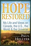 Hope Restored: An Autobiography by Paul Heller: My Life and Views on Canada, the U.S., the World & the Universe