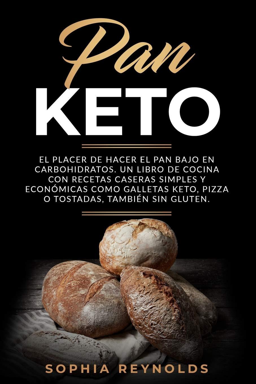 Pan Keto: El placer de hacer el pan bajo en carbohidratos. Un ...