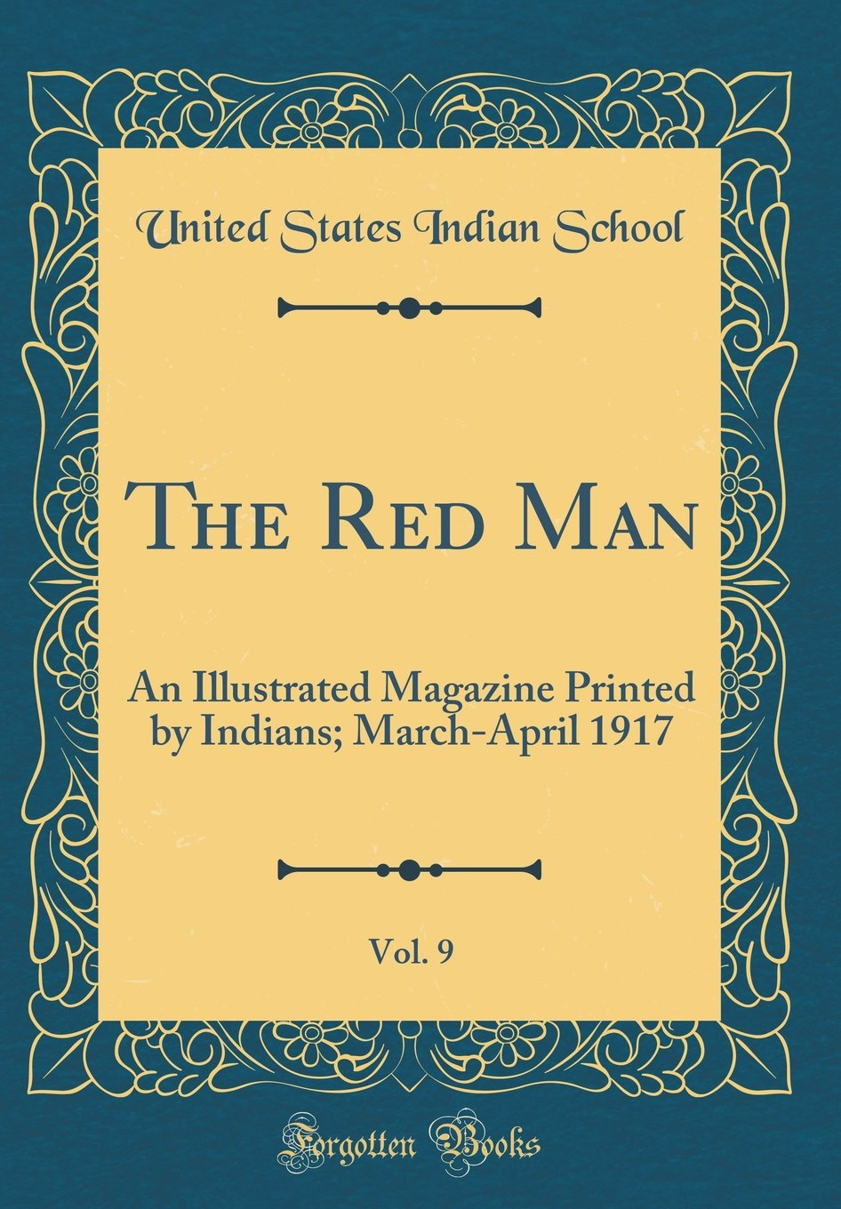 Read Online The Red Man, Vol. 9: An Illustrated Magazine Printed by Indians; March-April 1917 (Classic Reprint) ebook