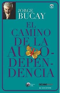 El camino de la autodependencia (Biblioteca Jorge Bucay) (Spanish Edition)