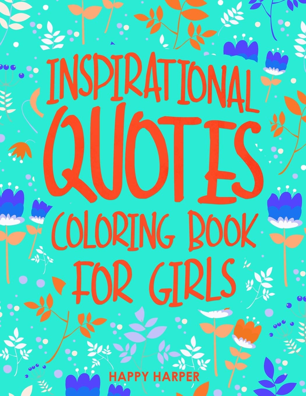 - Inspirational Quotes Coloring Book For Girls: A Kids Coloring Book