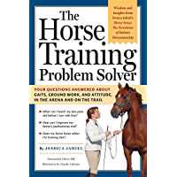 The Horse Training Problem Solver: Your questions answered about gaits, ground work, and attitude, in the arena and on the trail (English Edition)