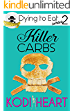 Killer Carbs (A Dying to Eat Cozy Mystery Book 2)