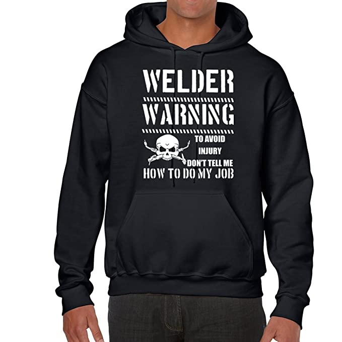 e5470b651a707 AW Fashions Welder Warning - to Avoid Injury, Don't Tell Me How to Do My  Job Unisex Hooded Sweatshirt