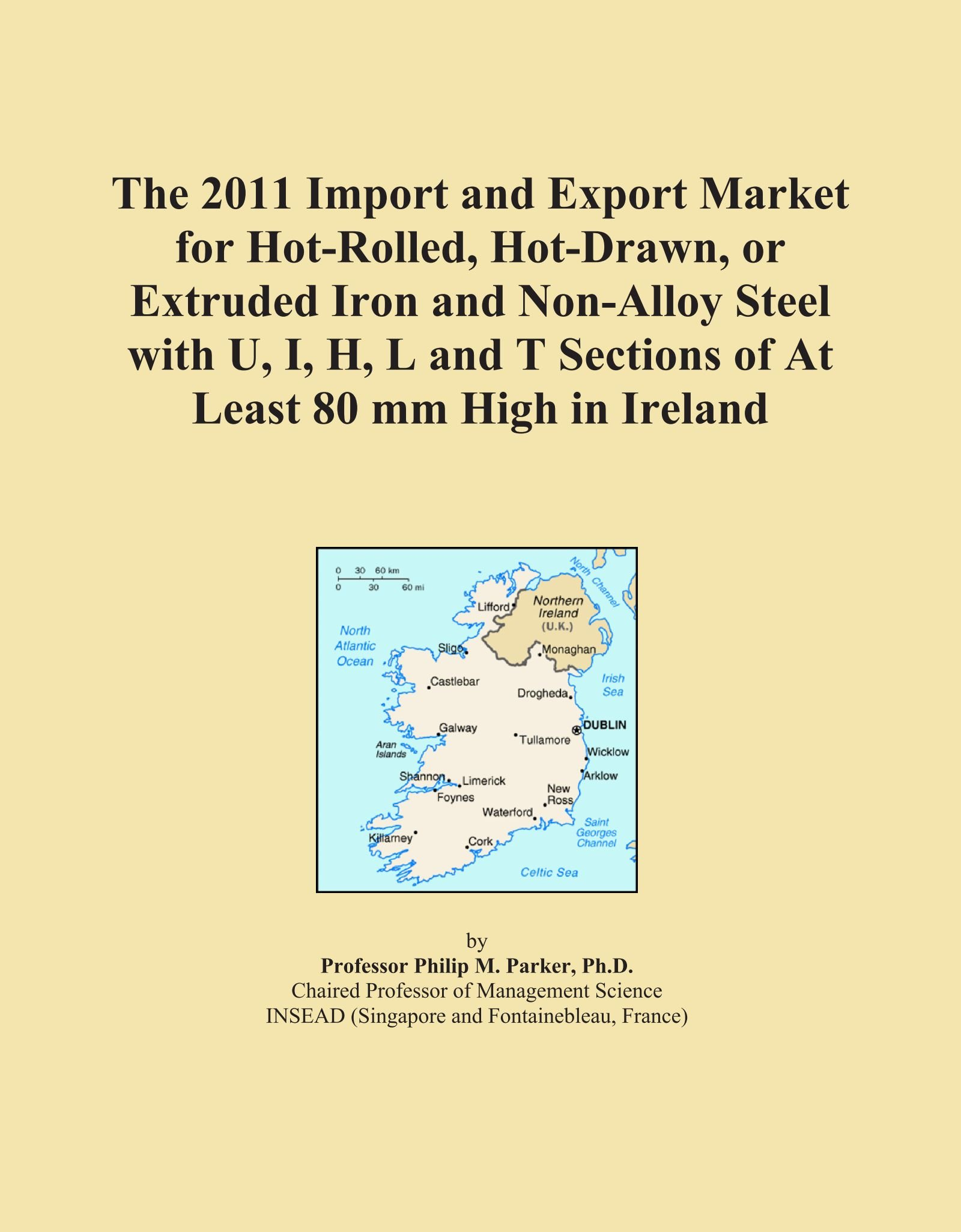 Download The 2011 Import and Export Market for Hot-Rolled, Hot-Drawn, or Extruded Iron and Non-Alloy Steel with U, I, H, L and T Sections of At Least 80 mm High in Ireland ebook