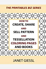 How to Create, Share and Sell Pattern and Tessellation Coloring Pages and Books (The Printables Biz Series) Paperback