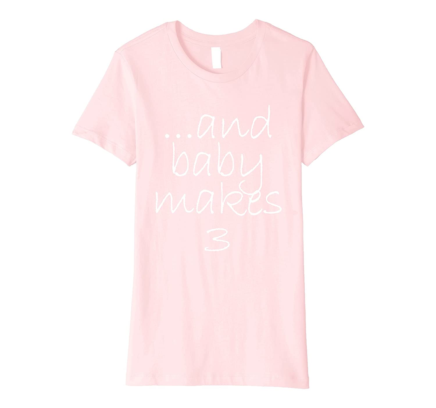 And Baby Makes 3 Pink Girl Baby Shower Gender Reveal Shirt