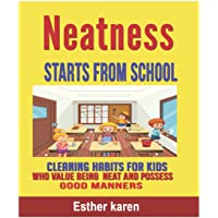 Neatness Starts From School: Cleaning Habits for Kids who Value being neat and possess Good Manners.