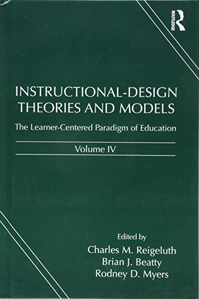 Instructional Design Theories And Models Volume Iv The Learner Centered Paradigm Of Education Reigeluth Charles M Beatty Brian J Myers Rodney D 9781138012936 Amazon Com Books