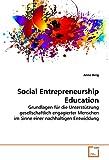 Social Entrepreneurship Education: Grundlagen für die Unterstützung gesellschaftlich engagierter Menschen im Sinne einer nachhaltigen Entwicklung