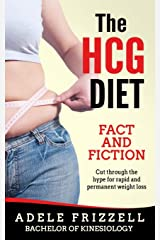 The HCG Diet Fact and Fiction: Cut through the hype for rapid and permanent weight loss (The HCG Diet Book Series) Paperback