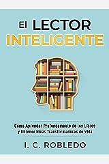 El Lector Inteligente: Cómo Aprender Profundamente de los Libros y Obtener Ideas Transformadoras de Vida (Domine Su Mente, Transforme Su Vida) (Spanish Edition) Kindle Edition