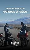Guide pratique du voyage à vélo: Comment bien préparer son voyage sur deux roues