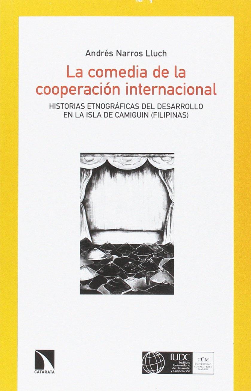 La comedia de la cooperación internacional: Historias etnográficas ...