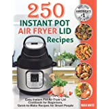 250 Instant Pot Air Fryer Lid Recipes: Easy Instant Pot Air Fryer Lid Cookbook for Beginners. Quick-to-Make Recipes for Smart