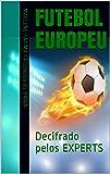 FUTEBOL EUROPEU: Decifrado pelos EXPERTS (Portuguese Edition)