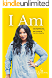I Am: How to Boldly Walk in Your True Identity and Live the Life You Were Made For
