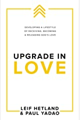 Upgrade in Love: Developing a Lifestyle of Receiving, Becoming & Releasing God's Love (Upgrade Series Book 1) Kindle Edition