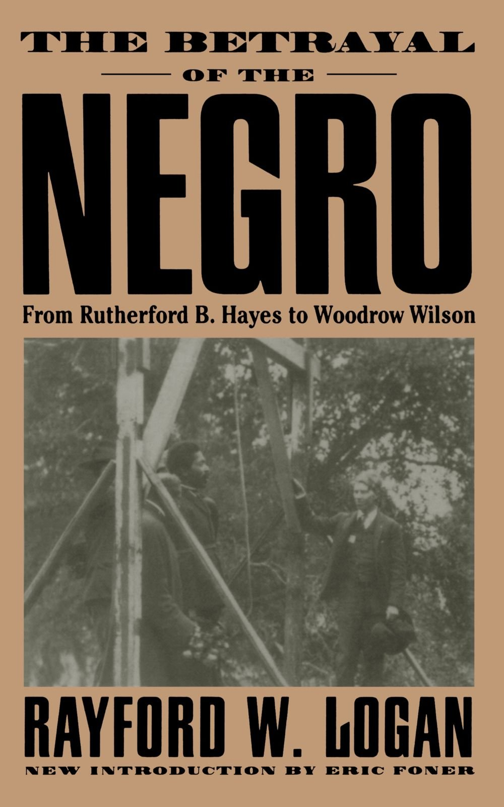 The betrayal of the negro from rutherford b hayes to woodrow wilson paperback march 22 1997 by rayford w logan