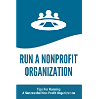 Run A Nonprofit Organization: Tips For Running A Successful Non-Profit Organization: Way To Effectively Run A Nonprofit…