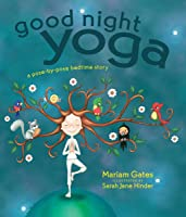 Good Night Yoga: A Pose-by-Pose Bedtime Story