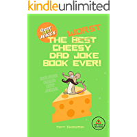 THE WORST CHEESY DAD JOKE BOOK EVER! : Over 500 of the best, worst and criminally cringeworthy jokes to be 'enjoyed' by…