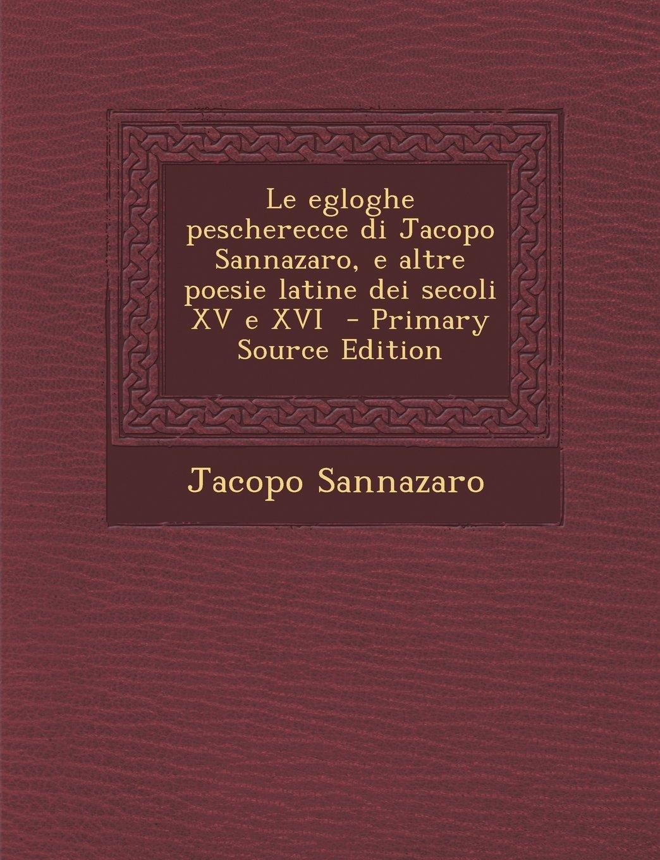 Download Le Egloghe Pescherecce Di Jacopo Sannazaro, E Altre Poesie Latine Dei Secoli XV E XVI - Primary Source Edition (Italian Edition) pdf epub