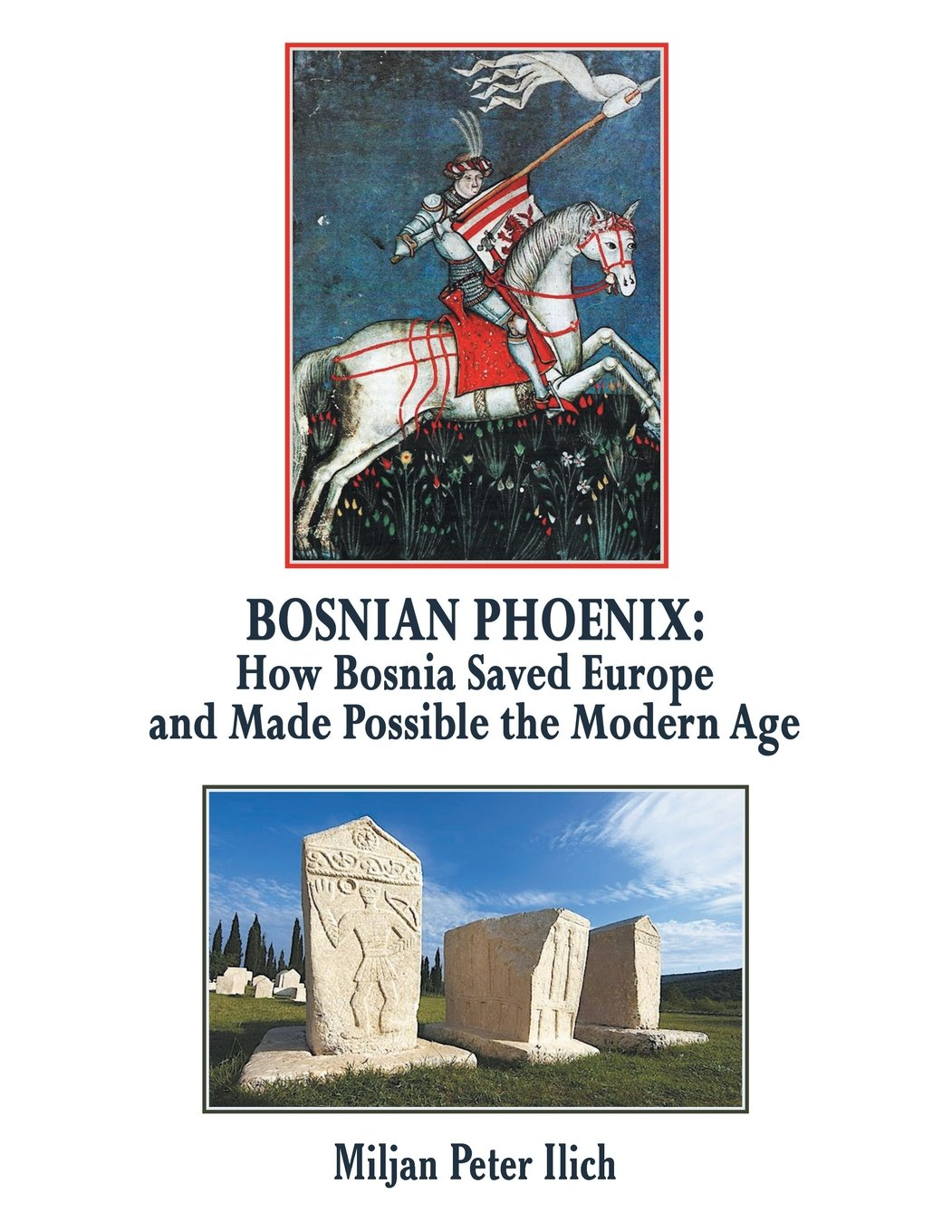 Read Online Bosnian Phoenix: How Bosnia Saved Europe and Made Possible the Modern Age pdf epub