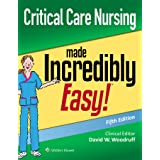 Critical Care Nursing Made Incredibly Easy (Incredibly Easy Series)