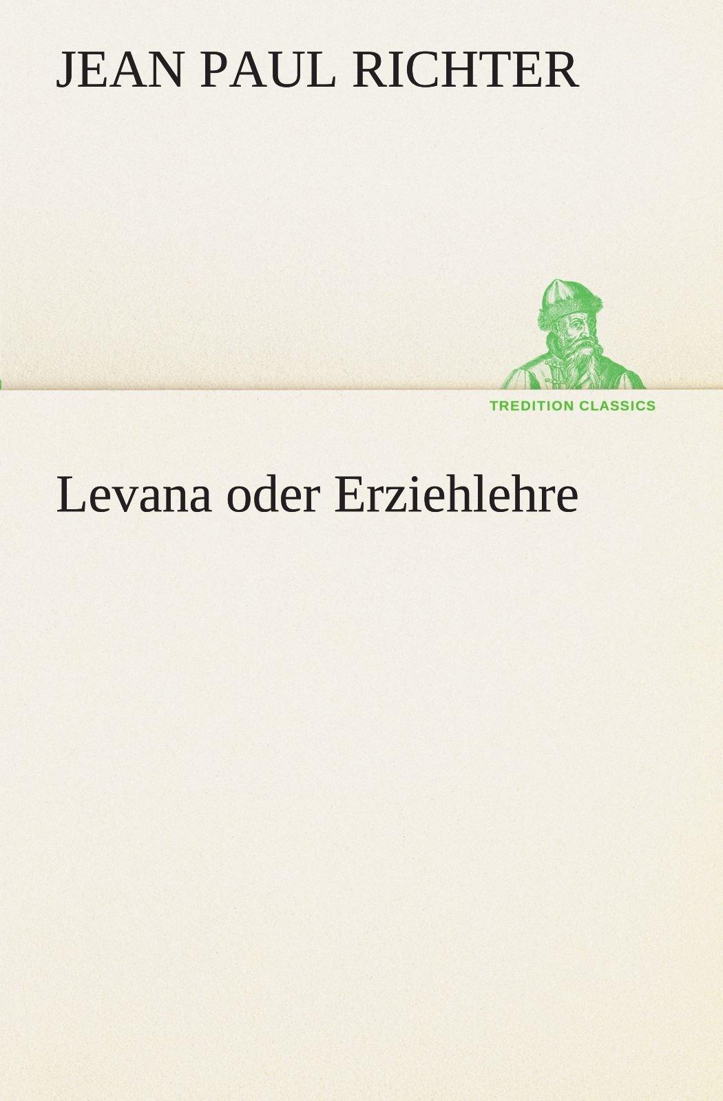 Download Levana oder Erziehlehre (TREDITION CLASSICS) (German Edition) ebook