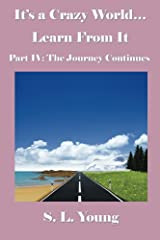 It's a Crazy World...Learn From It / Part IV: The Journey Continues Kindle Edition