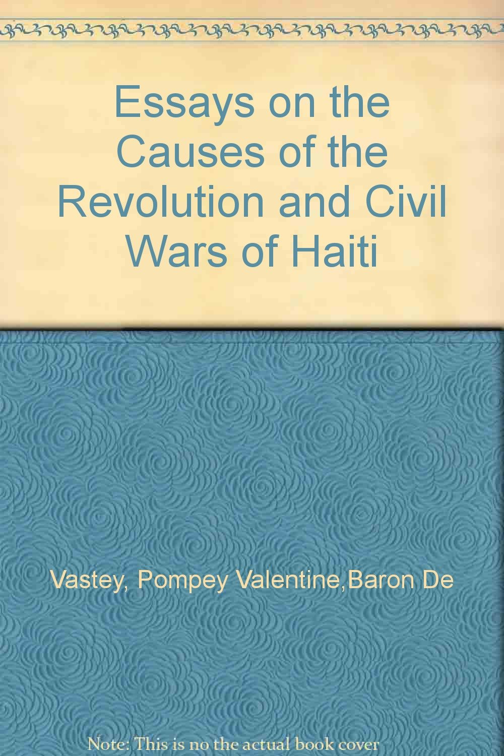Essays On The Causes Of The Revolution And Civil Wars Of Haiti  Essays On The Causes Of The Revolution And Civil Wars Of Haiti Hardcover