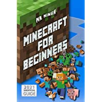 Minecraft For Beginners: The Illustrated Guide to Learn All the Tips and Tricks for Crafting, Surviving, Exploring and…