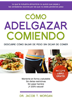 Cómo adelgazar comiendo: Descubre cómo bajar de peso sin dejar de comer (Spanish Edition