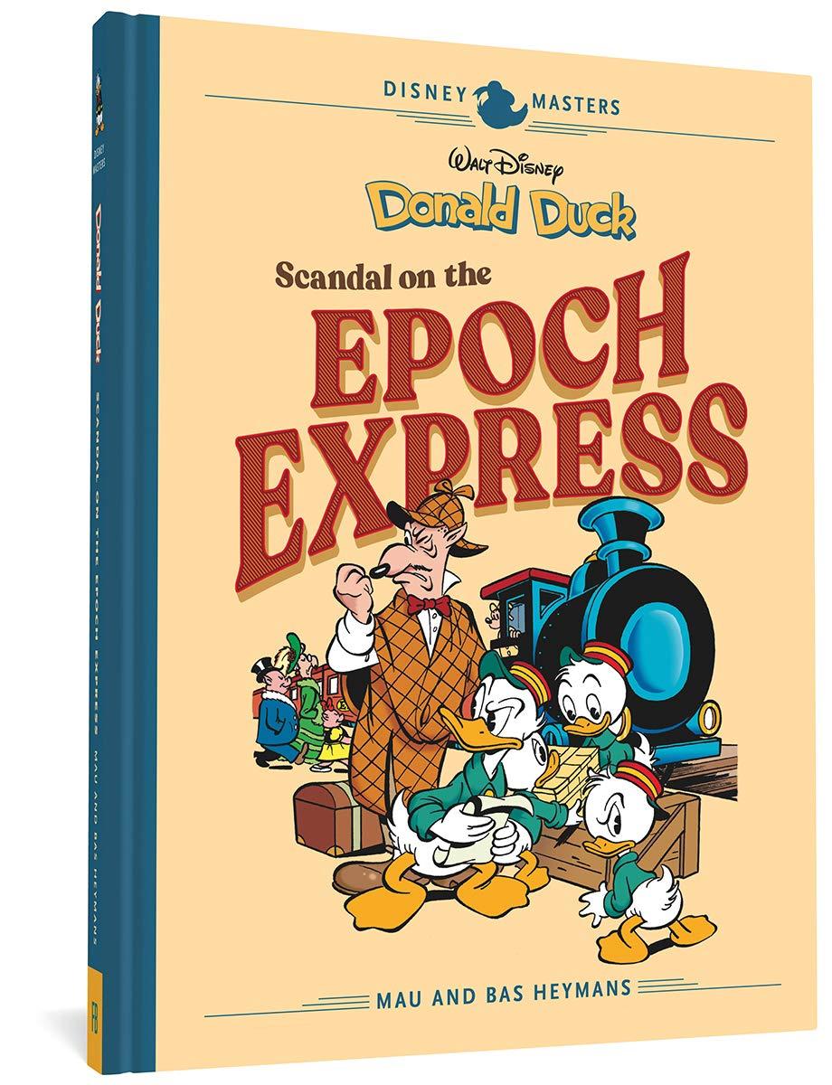 Disney Masters Vol. 10  Mau And Bas Heymans  Walt Disney's Donald Duck  Scandal Of The Epoch Express