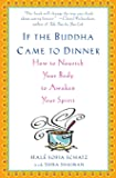 If the Buddha Came to Dinner: How to Nourish Your Body to Awaken Your Spirit
